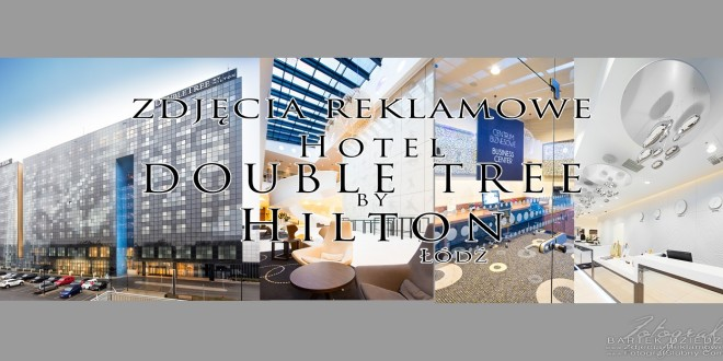 Hotel DoubleTree by Hilton. Fotograf Bartek Dziedzic